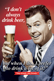I Don't Always Drink Beer… Posters