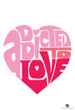 Addicted To Love Text Poster Prints
