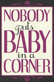 Nobody Puts Baby In A Corner Poster Poster