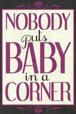 Nobody Puts Baby In A Corner Print