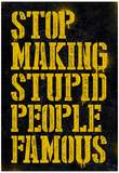 Stop Making Stupid People Famous Poster Posters