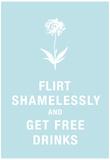 Flirt Shamelessly and Get Free Drinks Humor Poster - Poster