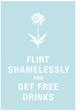 Flirt Shamelessly and Get Free Drinks Humor Poster Posters