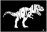 Tyrannosaurus Rex Text Poster Prints