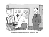 """Our new insourcing policy means you'll be doing all the work."" - New Yorker Cartoon Premium Giclee Print by Peter C. Vey"