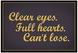 Clear Eyes Full Heart Can't Lose Motivational Poster Posters