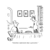 """Sometimes employment skips a generation."" - Cartoon Regular Giclee Print by Christopher Weyant"
