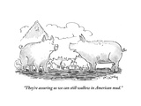 """They're assuring us we can still wallow in American mud."" - Cartoon Regular Giclee Print par Mike Twohy"