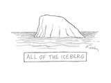 All of the Iceberg - Cartoon Regular Giclee Print by Mike Twohy