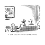 """I miss the days when we just worried about the economy."" - Cartoon Premium Giclee Print by Christopher Weyant"