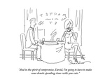 """And in the spirit of compromise, David, I'm going to have to make some dr…"" - Cartoon Premium Giclee Print by Danny Shanahan"