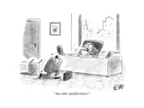 """Any other qualifications"" - Cartoon Regular Giclee Print by Christopher Weyant"