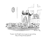 """I repeat—the Pontiff's views on gays are not evolving. They are being div…"" - Cartoon Premium Giclee Print by Mike Twohy"