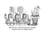 """""""After this year, we'll be hiring private contractors to find out who's be…"""" - Cartoon Premium Giclee Print by Mike Twohy"""