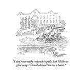 """I don't normally respond to polls, but I'd like to give congressional obs…"" - Cartoon Regular Giclee Print by Mike Twohy"