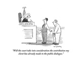 """Will the court take into consideration the contribution my client has alr…"" - Cartoon Regular Giclee Print by Mike Twohy"