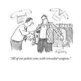 """All of our jackets come with concealed weapons."" - Cartoon Regular Giclee Print by Christopher Weyant"
