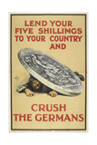 Lend Your Five Shillings To Your Country and Crush the Germans Giclee Print
