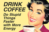 Drink Coffee Do Stupid Things With More Energy  - Funny Poster Poster by  Ephemera