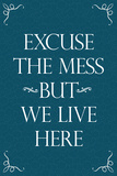 Excuse The Mess But We Live Here - Funny Poster Poster