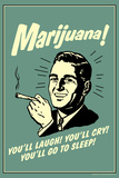 Marijuana: You'll Laugh Cry Go To Sleep  - Funny Retro Poster Posters