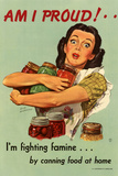 Am I Proud I'm Fighting Famine by Canning Food at Home - WWII War Propaganda Poster Print