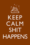 Keep Calm - Sh*t Happens Poster Posters