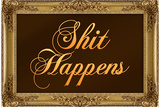 Sh*t Happens Poster with Gilded Faux Frame Border Print