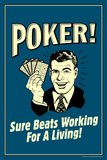 Poker Sure Beats Working For A Living  - Funny Retro Poster Prints