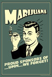 Marijuana: Pround Sponsor Of... Um We Forget  - Funny Retro Poster Photo