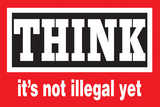 Think, It's Not Illegal Yet  - Funny Poster Prints