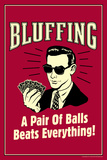 Bluffing: A Pair Of Balls Beats Everything  - Funny Retro Poster Print