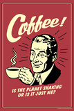 Coffee: Is The Planet Shaking Or Just Me  - Funny Retro Poster Posters by  Retrospoofs