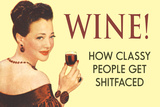 Wine, How Classy People Get Wasted  - Funny Poster Posters by  Ephemera