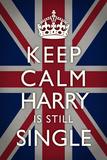 Keep Calm  - Harry is Still Single Prints