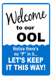 Welcome to our Ool... No P  - Sign Print