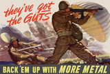They've Got the Guts, Back Em Up with More Metal - WWII War Propaganda Poster Posters