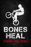 Bones Heal Chicks Dig Scars BMX Sports Posters