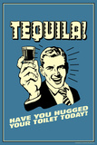 Tequila: Have You Hugged Your Toilet Today  - Funny Retro Poster Prints by  Retrospoofs