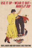Use It Up, Wear It Out, Make It Do (World War II Slogan) Vintage Poster Posters