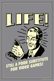 Life: A Poor Substitute For Video Games  - Funny Retro Poster Print