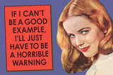If I Can't Be Good Example I'll Be Horrible Warning  - Funny Poster Posters