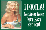Tequila Because Beer Isn't Fast Enough - Funny Poster Prints by  Ephemera