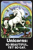 Unicorns: So Beautiful, Yet So Gay  - Funny Poster Poster by  Ephemera