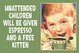 Unattended Children Will Be Given Espresso Free Kitten  - Funny Poster Print by  Ephemera
