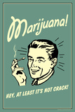Marijuana, Hey At Least It's Not Crack  - Funny Retro Poster Posters by  Retrospoofs