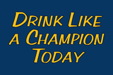 Drink Like A Champion Today Poster Posters