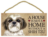 House Not A Home Without A Shih Tzu Wood Sign