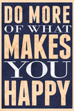 Do More of What Makes You Happy Poster Posters
