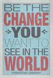 Be The Change You Want To See In The World Poster Posters